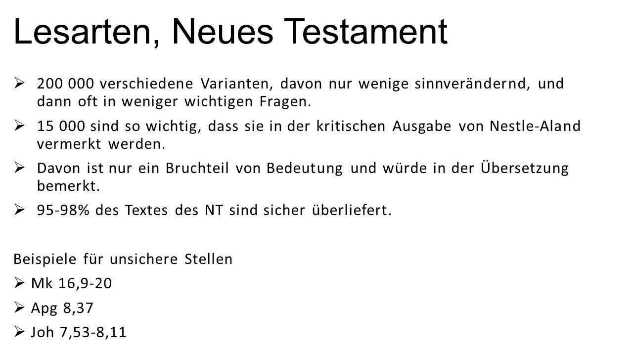 Lesarten, Neues Testament  200 000 verschiedene Varianten, davon nur wenige sinnverändernd, und dann oft in weniger wichtigen Fragen.  15 000 sind s