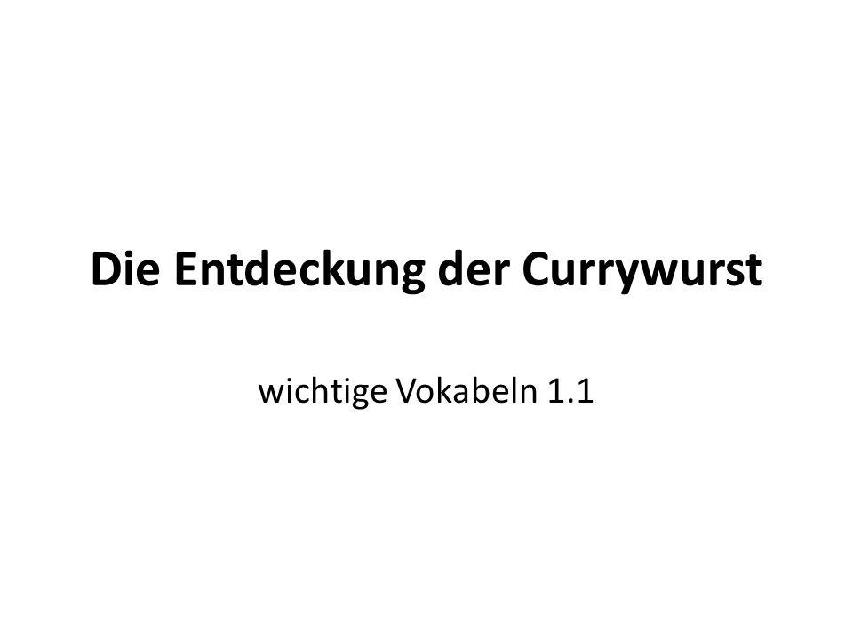 Die Entdeckung der Currywurst wichtige Vokabeln 1.1