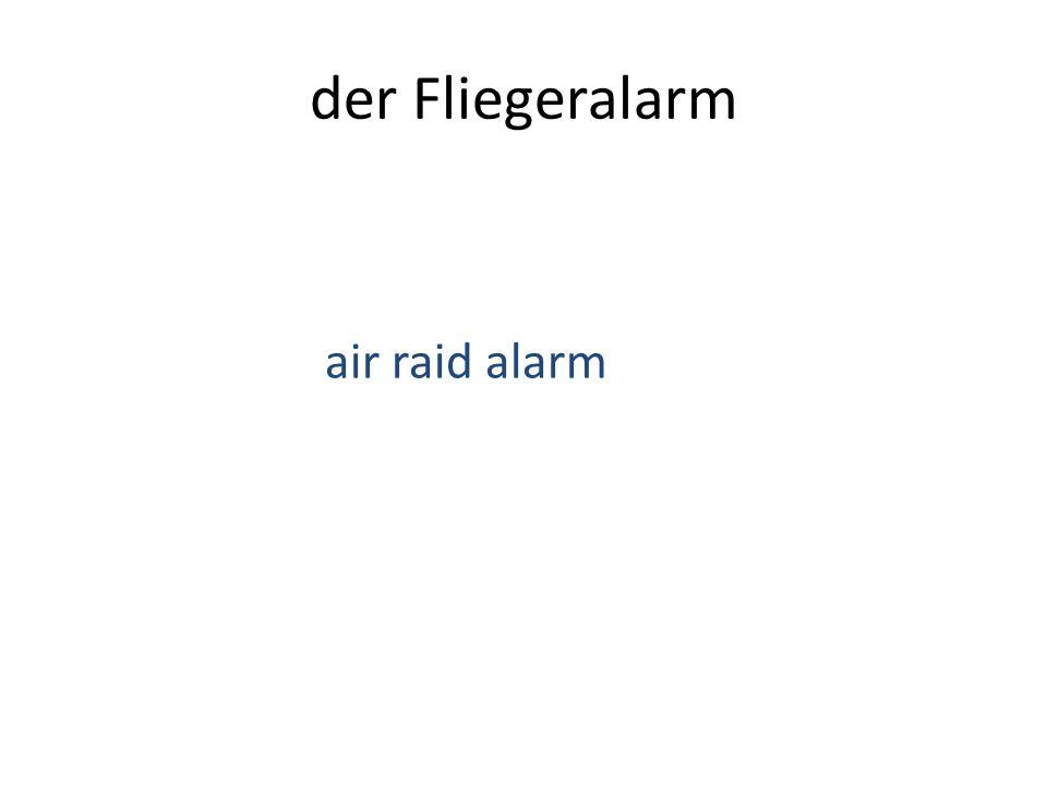 der Fliegeralarm air raid alarm