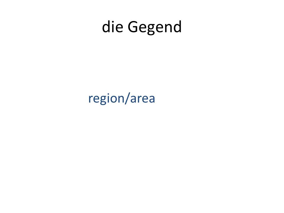 die Gegend region/area