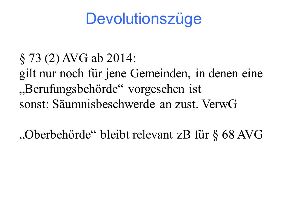 """Devolutionszüge § 73 (2) AVG ab 2014: gilt nur noch für jene Gemeinden, in denen eine """"Berufungsbehörde vorgesehen ist sonst: Säumnisbeschwerde an zust."""