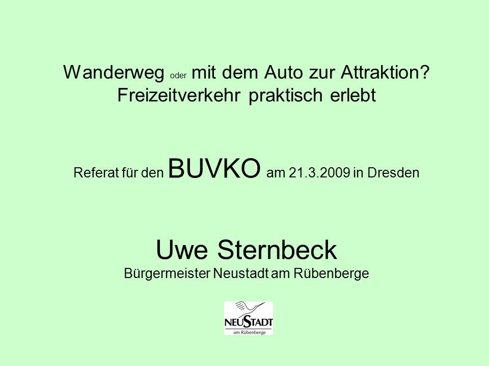 Wanderweg oder mit dem Auto zur Attraktion? Freizeitverkehr praktisch erlebt Referat für den BUVKO am 21.3.2009 in Dresden Uwe Sternbeck Bürgermeister