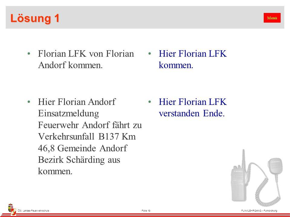 Oö. Landes-FeuerwehrschuleFolie 19FUNKLEHRGANG - Funkordnung Lösung 1 Florian LFK von Florian Andorf kommen. Hier Florian LFK kommen. Hier Florian And