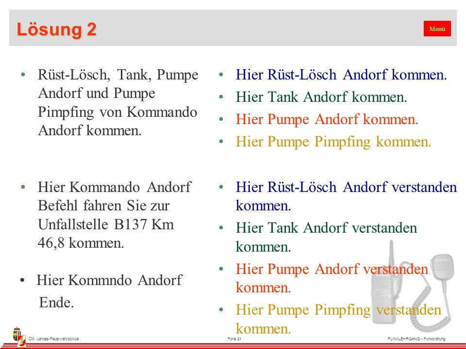 Oö. Landes-FeuerwehrschuleFolie 21FUNKLEHRGANG - Funkordnung Lösung 2 Rüst-Lösch, Tank, Pumpe Andorf und Pumpe Pimpfing von Kommando Andorf kommen. Hi