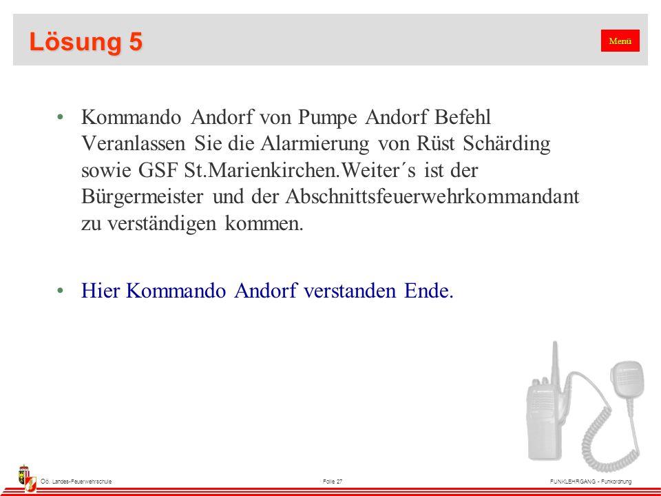 Oö. Landes-FeuerwehrschuleFolie 27FUNKLEHRGANG - Funkordnung Lösung 5 Kommando Andorf von Pumpe Andorf Befehl Veranlassen Sie die Alarmierung von Rüst