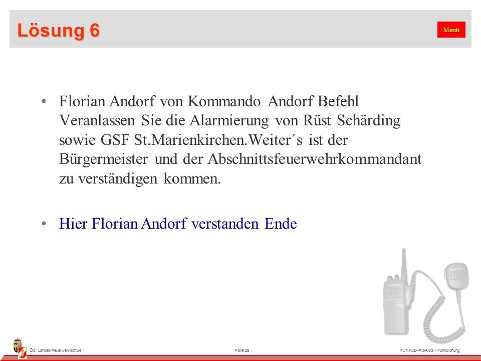 Oö. Landes-FeuerwehrschuleFolie 29FUNKLEHRGANG - Funkordnung Lösung 6 Florian Andorf von Kommando Andorf Befehl Veranlassen Sie die Alarmierung von Rü