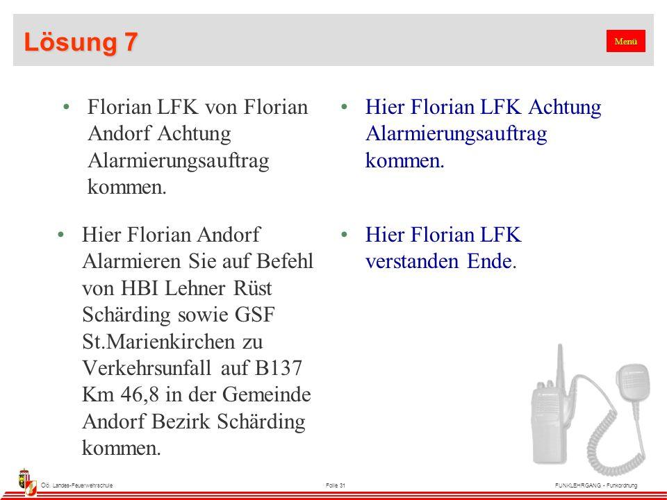 Oö. Landes-FeuerwehrschuleFolie 31FUNKLEHRGANG - Funkordnung Lösung 7 Florian LFK von Florian Andorf Achtung Alarmierungsauftrag kommen. Hier Florian