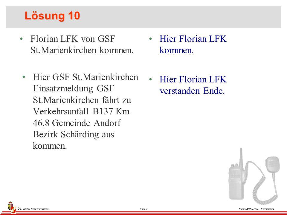 Oö. Landes-FeuerwehrschuleFolie 37FUNKLEHRGANG - Funkordnung Lösung 10 Florian LFK von GSF St.Marienkirchen kommen. Hier Florian LFK kommen. Hier GSF