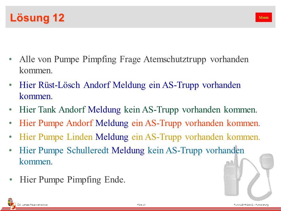 Oö. Landes-FeuerwehrschuleFolie 41FUNKLEHRGANG - Funkordnung Lösung 12 Alle von Pumpe Pimpfing Frage Atemschutztrupp vorhanden kommen. Hier Rüst-Lösch