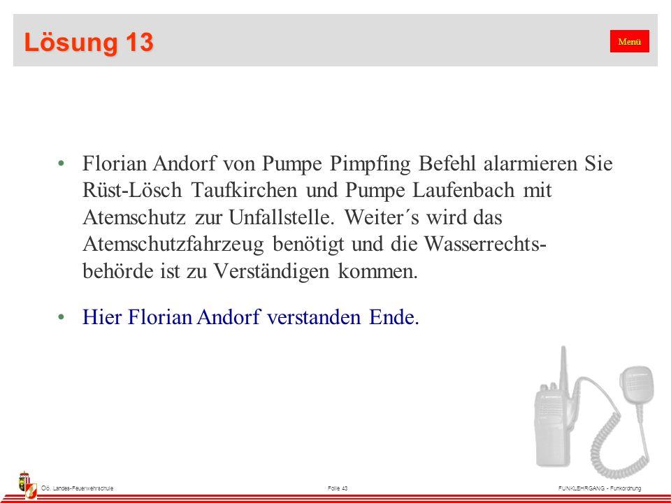 Oö. Landes-FeuerwehrschuleFolie 43FUNKLEHRGANG - Funkordnung Lösung 13 Florian Andorf von Pumpe Pimpfing Befehl alarmieren Sie Rüst-Lösch Taufkirchen