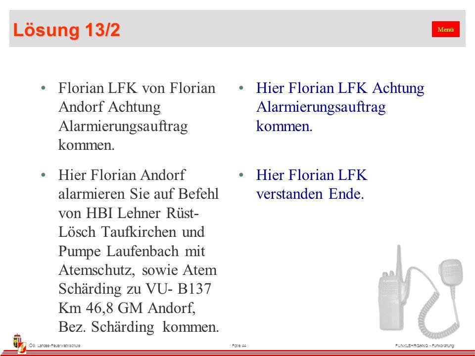 Oö. Landes-FeuerwehrschuleFolie 44FUNKLEHRGANG - Funkordnung Lösung 13/2 Florian LFK von Florian Andorf Achtung Alarmierungsauftrag kommen. Hier Flori