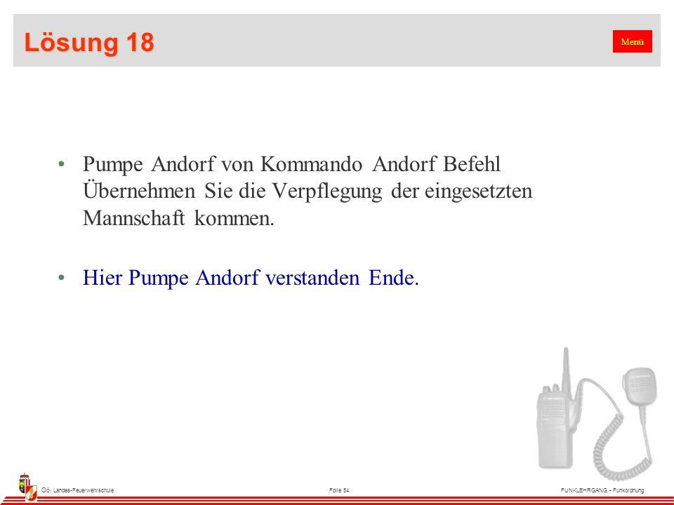 Oö. Landes-FeuerwehrschuleFolie 54FUNKLEHRGANG - Funkordnung Lösung 18 Pumpe Andorf von Kommando Andorf Befehl Übernehmen Sie die Verpflegung der eing