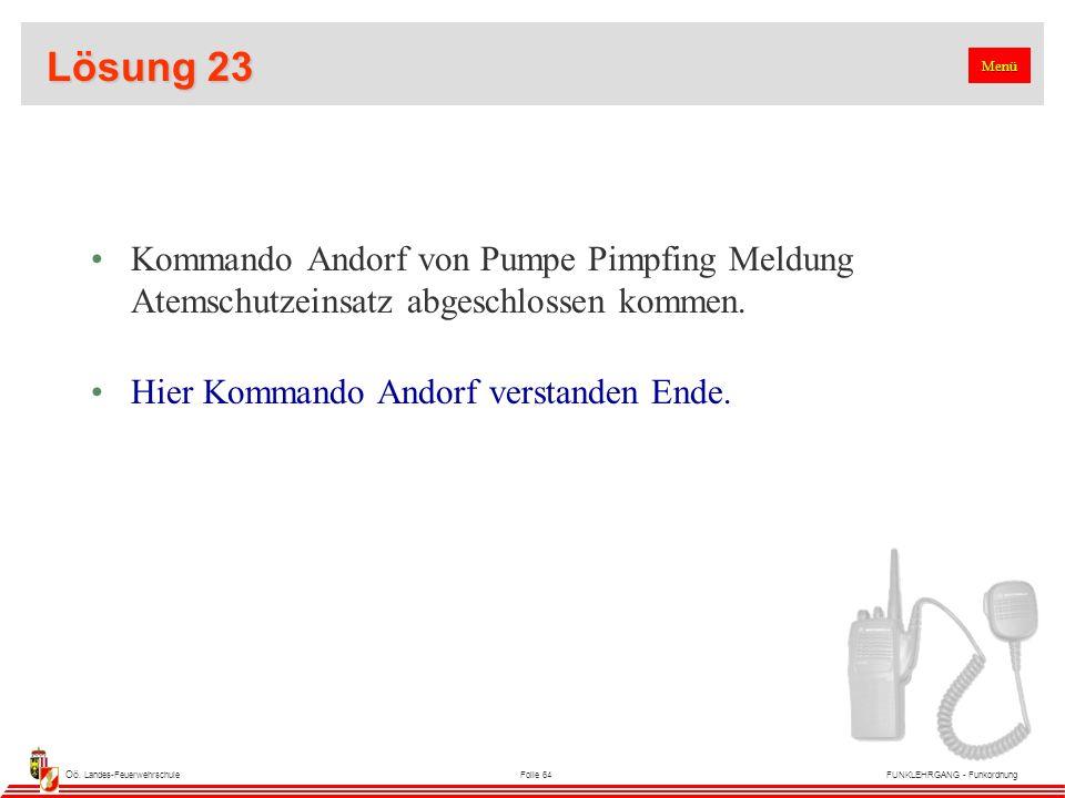 Oö. Landes-FeuerwehrschuleFolie 64FUNKLEHRGANG - Funkordnung Lösung 23 Kommando Andorf von Pumpe Pimpfing Meldung Atemschutzeinsatz abgeschlossen komm