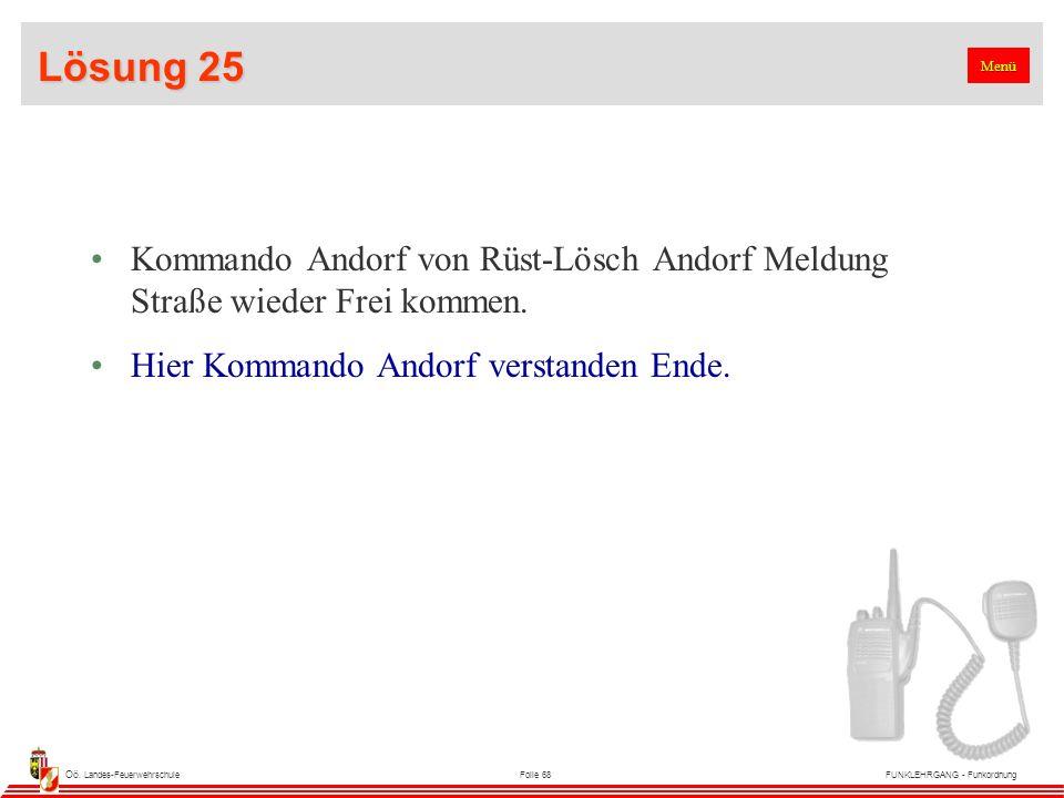 Oö. Landes-FeuerwehrschuleFolie 68FUNKLEHRGANG - Funkordnung Lösung 25 Kommando Andorf von Rüst-Lösch Andorf Meldung Straße wieder Frei kommen. Hier K