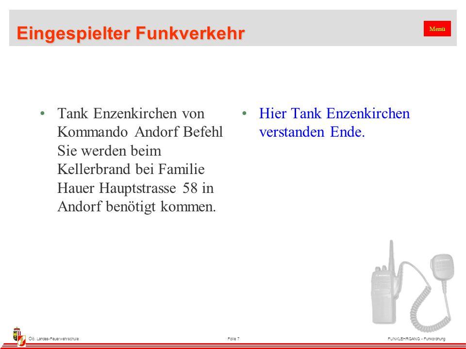 Oö. Landes-FeuerwehrschuleFolie 7FUNKLEHRGANG - Funkordnung Eingespielter Funkverkehr Tank Enzenkirchen von Kommando Andorf Befehl Sie werden beim Kel