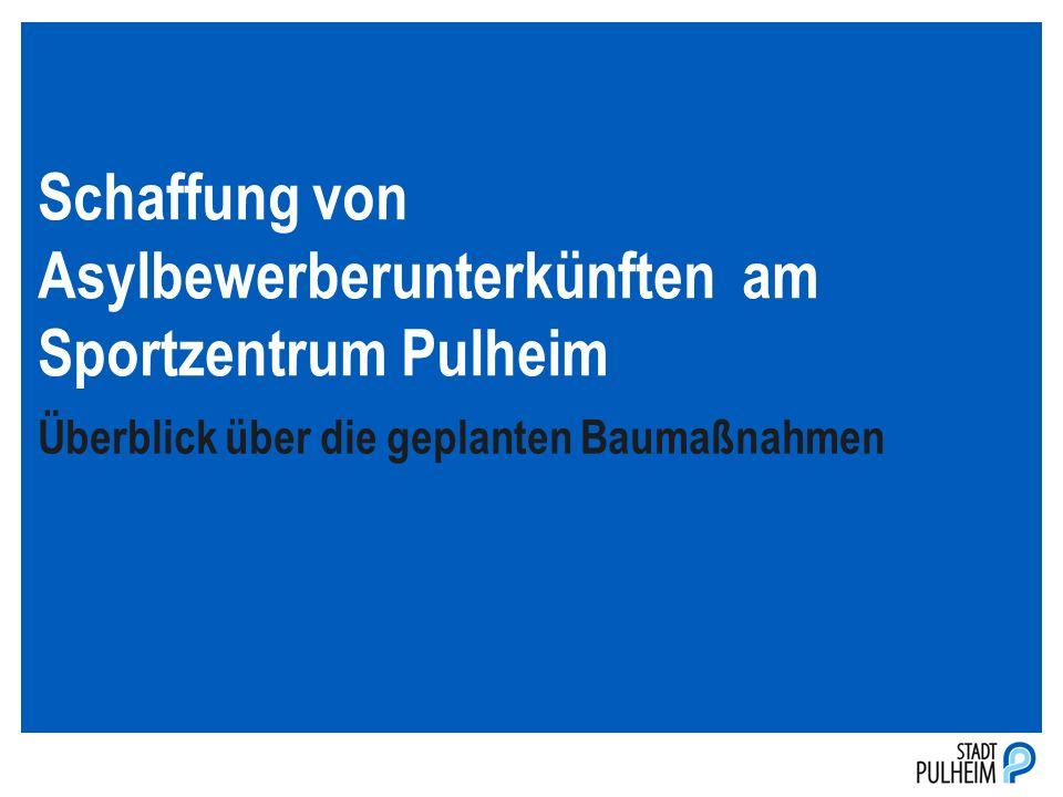 Schaffung von Asylbewerberunterkünften am Sportzentrum Pulheim Überblick über die geplanten Baumaßnahmen