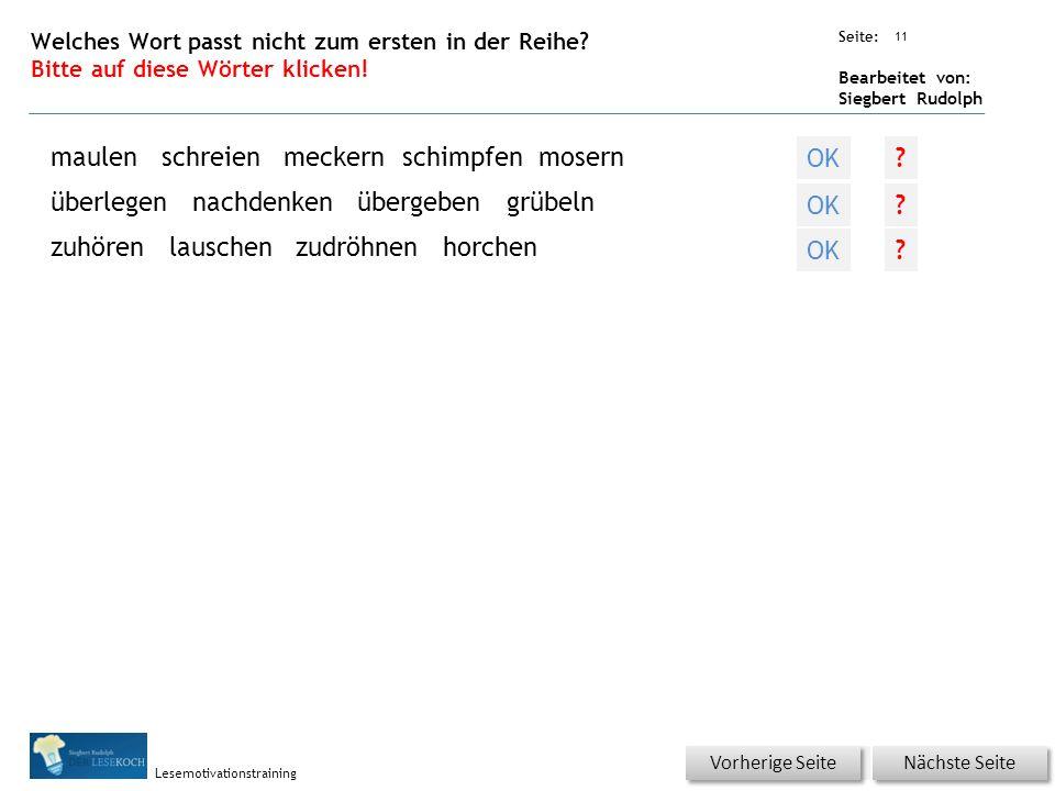 Übungsart: Seite: Bearbeitet von: Siegbert Rudolph Lesemotivationstraining 11 Welches Wort passt nicht zum ersten in der Reihe? Bitte auf diese Wörter