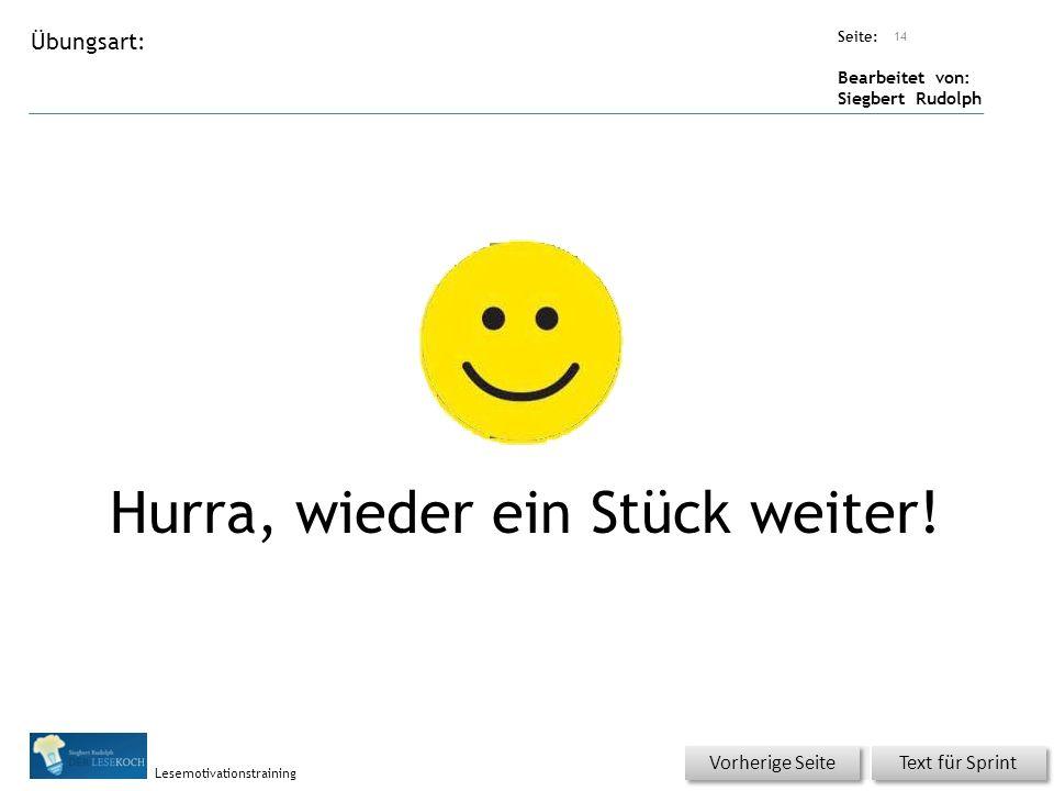 Übungsart: Seite: Bearbeitet von: Siegbert Rudolph Lesemotivationstraining Hurra, wieder ein Stück weiter! 14 Text für Sprint Vorherige Seite