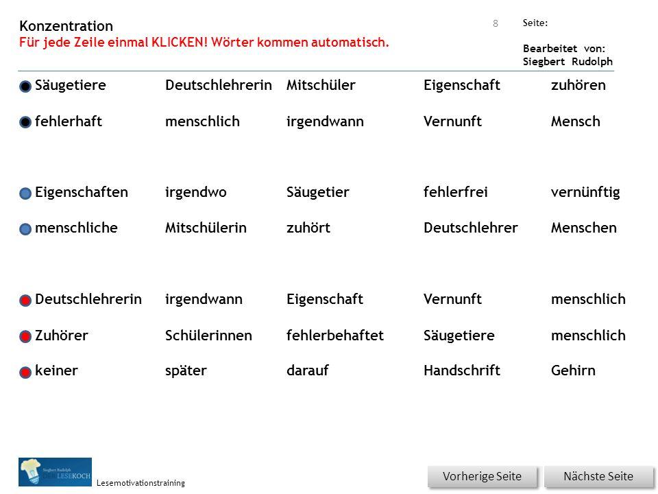 Übungsart: Seite: Bearbeitet von: Siegbert Rudolph Lesemotivationstraining Konzentration Für jede Zeile einmal KLICKEN! Wörter kommen automatisch. 8 D