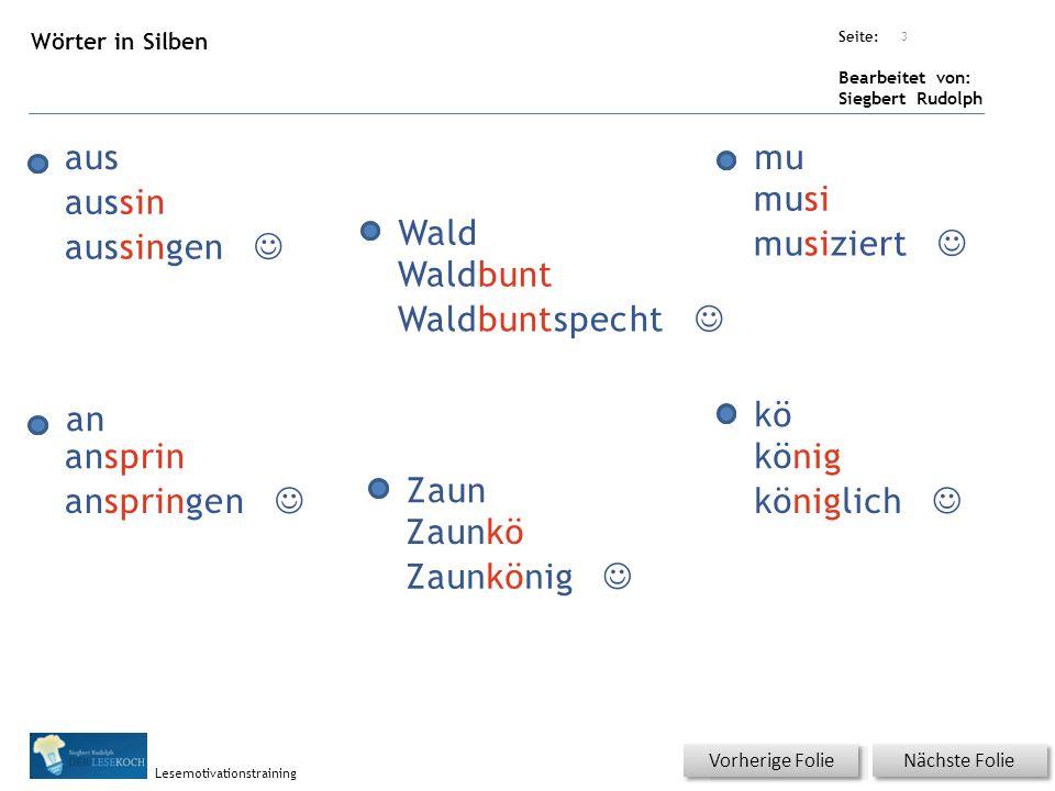 Übungsart: Seite: Bearbeitet von: Siegbert Rudolph Lesemotivationstraining Wörter in Silben Nächste Folie Vorherige Folie aus Wald mu an Zaun kö 3 aus