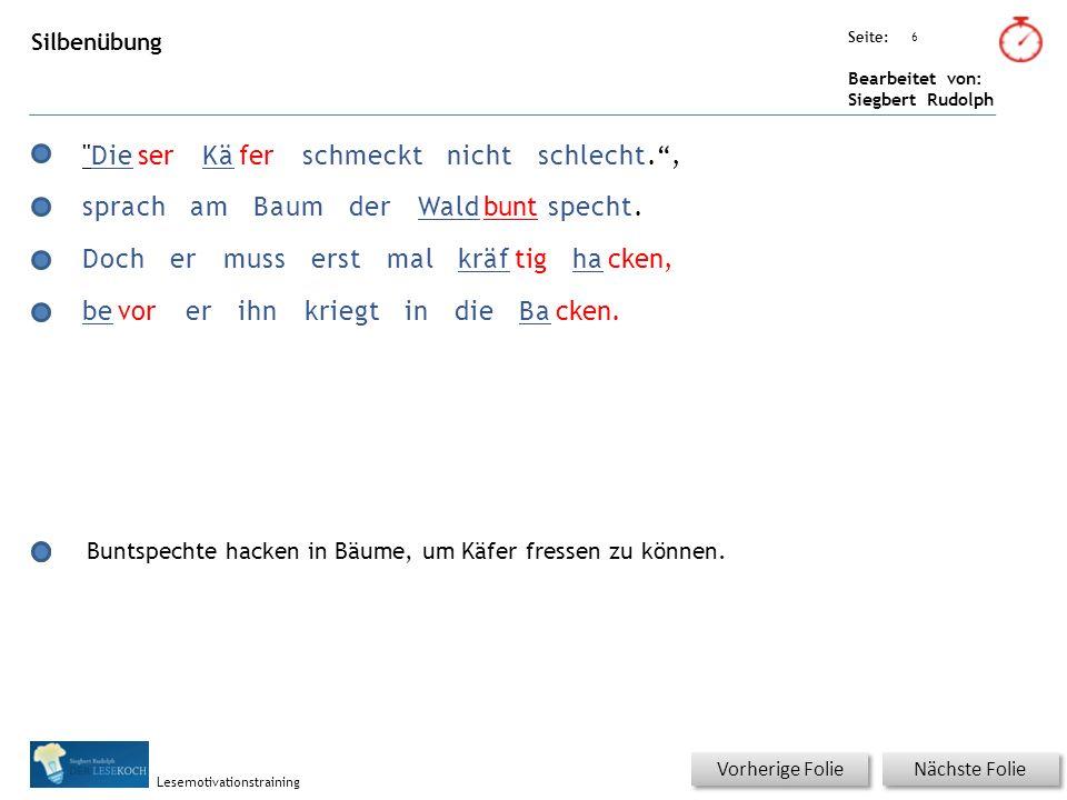 Übungsart: Seite: Bearbeitet von: Siegbert Rudolph Lesemotivationstraining 6 Silbenübung Nächste Folie Vorherige Folie