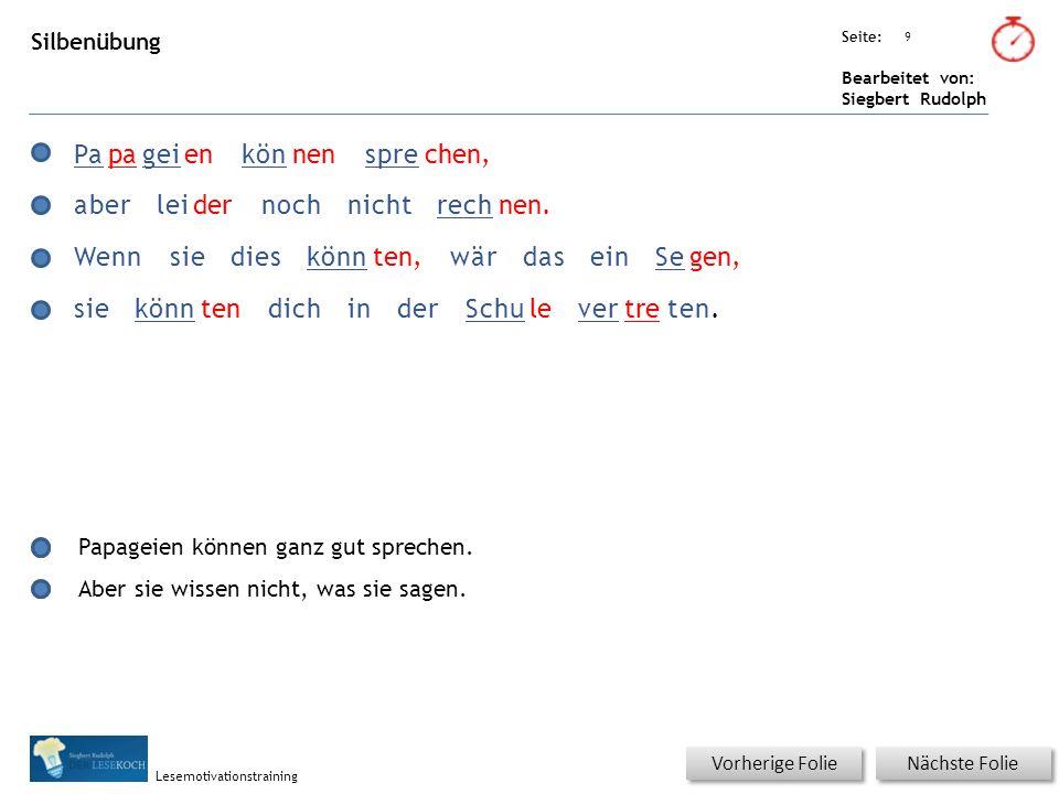 Übungsart: Seite: Bearbeitet von: Siegbert Rudolph Lesemotivationstraining 9 Silbenübung Nächste Folie Vorherige Folie Papageienkönnensprechen, aberle