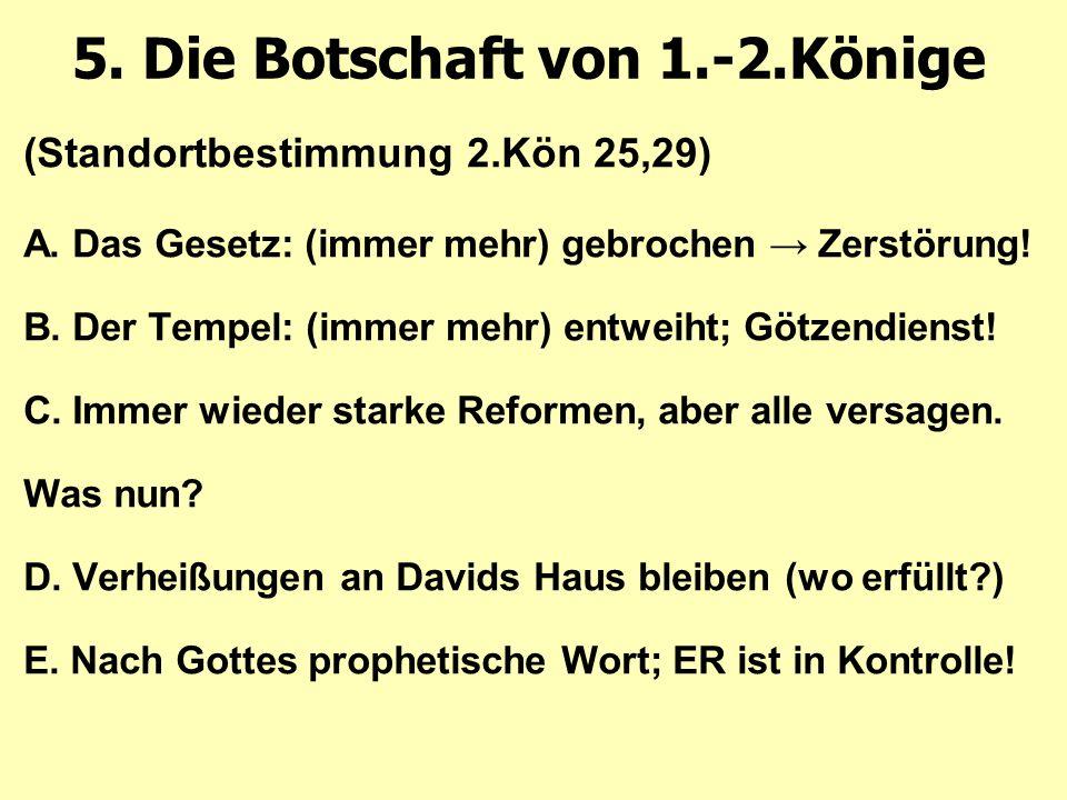 5. Die Botschaft von 1.-2.Könige (Standortbestimmung 2.Kön 25,29) A.