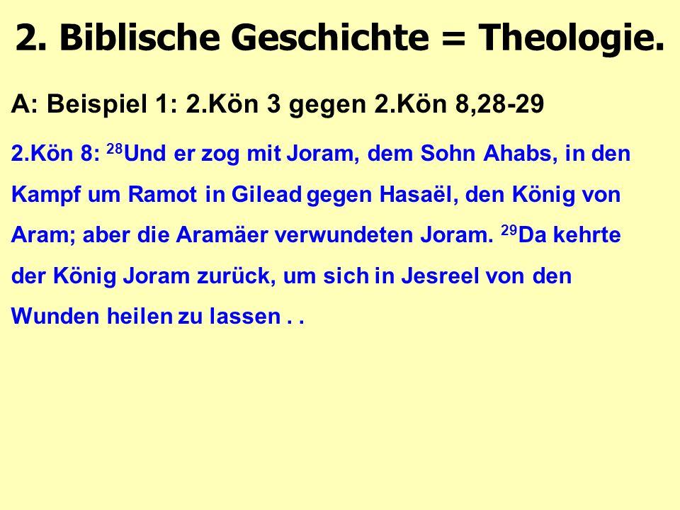 A: Beispiel 1: 2.Kön 3 gegen 2.Kön 8,28-29 2.Kön 8: 28 Und er zog mit Joram, dem Sohn Ahabs, in den Kampf um Ramot in Gilead gegen Hasaël, den König von Aram; aber die Aramäer verwundeten Joram.