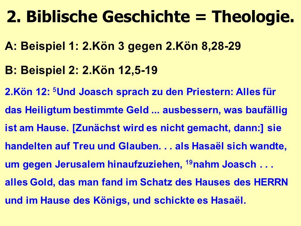 A: Beispiel 1: 2.Kön 3 gegen 2.Kön 8,28-29 B: Beispiel 2: 2.Kön 12,5-19 2.Kön 12: 5 Und Joasch sprach zu den Priestern: Alles für das Heiligtum bestimmte Geld...