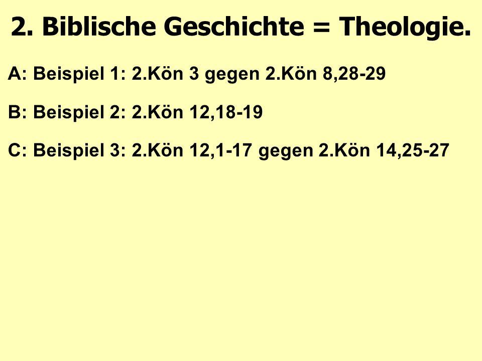A: Beispiel 1: 2.Kön 3 gegen 2.Kön 8,28-29 B: Beispiel 2: 2.Kön 12,18-19 C: Beispiel 3: 2.Kön 12,1-17 gegen 2.Kön 14,25-27 2. Biblische Geschichte = T