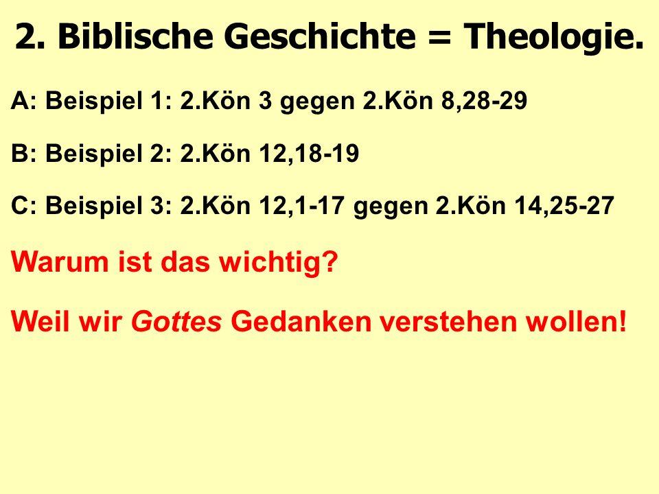 A: Beispiel 1: 2.Kön 3 gegen 2.Kön 8,28-29 B: Beispiel 2: 2.Kön 12,18-19 C: Beispiel 3: 2.Kön 12,1-17 gegen 2.Kön 14,25-27 Warum ist das wichtig.