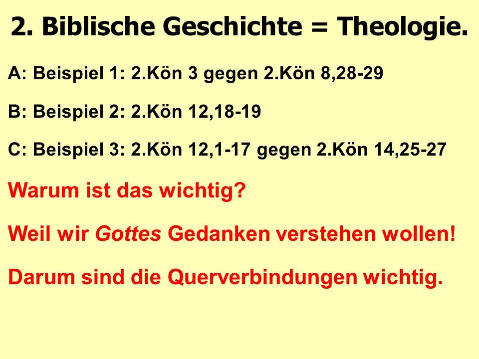 A: Beispiel 1: 2.Kön 3 gegen 2.Kön 8,28-29 B: Beispiel 2: 2.Kön 12,18-19 C: Beispiel 3: 2.Kön 12,1-17 gegen 2.Kön 14,25-27 Warum ist das wichtig? Weil