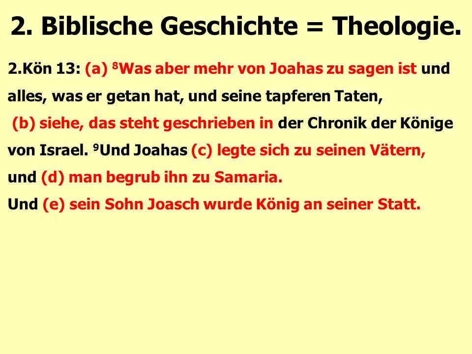 2.Kön 13: (a) 8 Was aber mehr von Joahas zu sagen ist und alles, was er getan hat, und seine tapferen Taten, (b) siehe, das steht geschrieben in der Chronik der Könige von Israel.