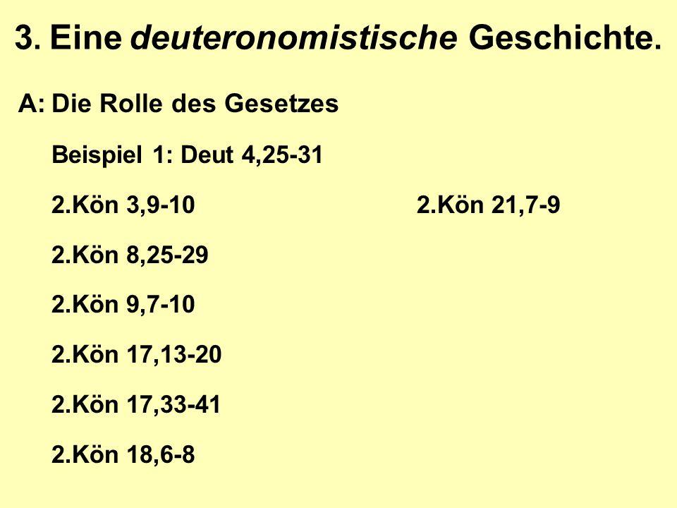 3. Eine deuteronomistische Geschichte. A:Die Rolle des Gesetzes Beispiel 1: Deut 4,25-31 2.Kön 3,9-102.Kön 21,7-9 2.Kön 8,25-29 2.Kön 9,7-10 2.Kön 17,