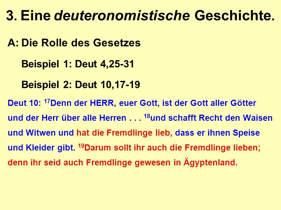 3. Eine deuteronomistische Geschichte. A:Die Rolle des Gesetzes Beispiel 1: Deut 4,25-31 Beispiel 2: Deut 10,17-19 Deut 10: 17 Denn der HERR, euer Got