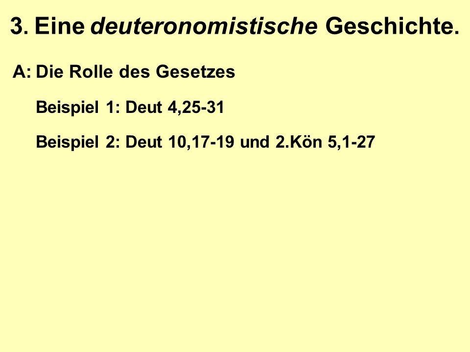 3. Eine deuteronomistische Geschichte. A:Die Rolle des Gesetzes Beispiel 1: Deut 4,25-31 Beispiel 2: Deut 10,17-19 und 2.Kön 5,1-27