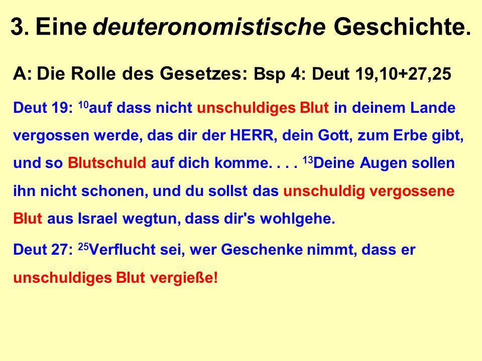3. Eine deuteronomistische Geschichte. A:Die Rolle des Gesetzes: Bsp 4: Deut 19,10+27,25 Deut 19: 10 auf dass nicht unschuldiges Blut in deinem Lande