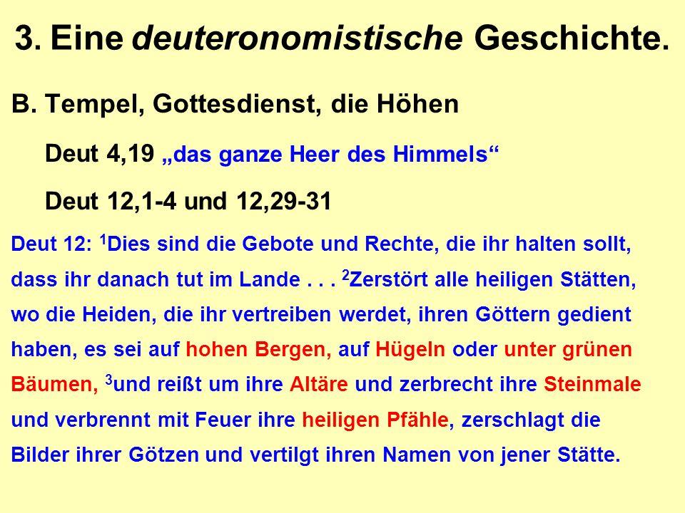 """3. Eine deuteronomistische Geschichte. B.Tempel, Gottesdienst, die Höhen Deut 4,19 """"das ganze Heer des Himmels"""" Deut 12,1-4 und 12,29-31 Deut 12: 1 Di"""