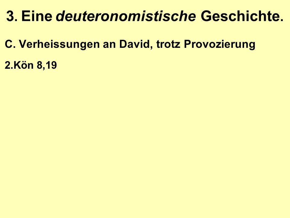 3. Eine deuteronomistische Geschichte. C.Verheissungen an David, trotz Provozierung 2.Kön 8,19