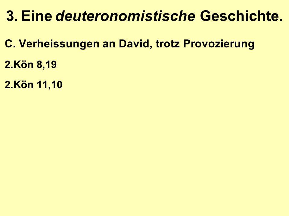 3. Eine deuteronomistische Geschichte. C.Verheissungen an David, trotz Provozierung 2.Kön 8,19 2.Kön 11,10