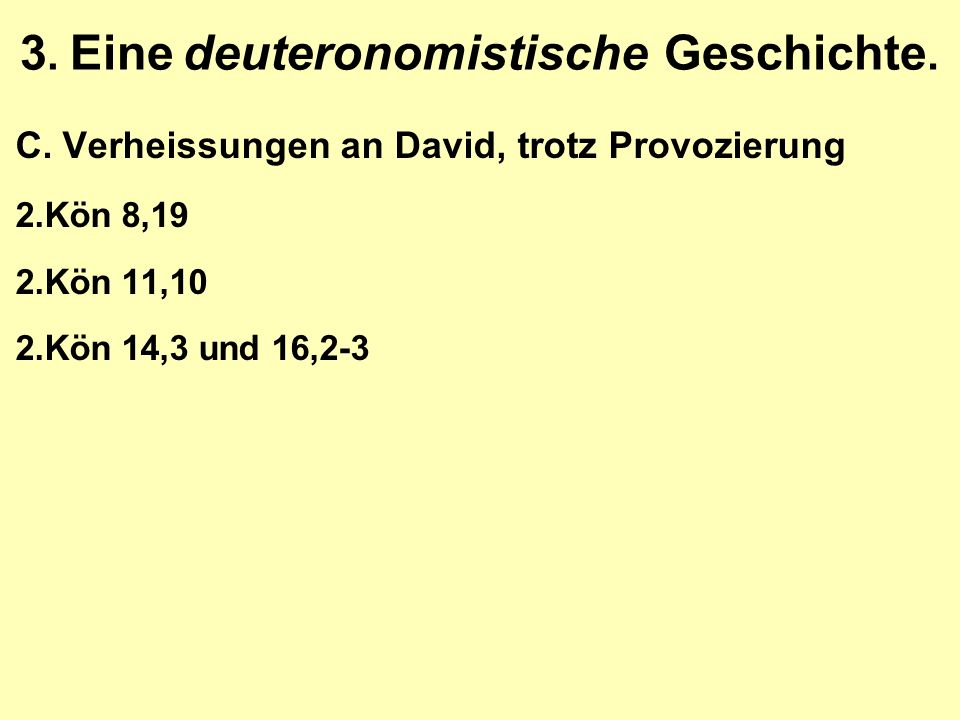 3. Eine deuteronomistische Geschichte. C.Verheissungen an David, trotz Provozierung 2.Kön 8,19 2.Kön 11,10 2.Kön 14,3 und 16,2-3