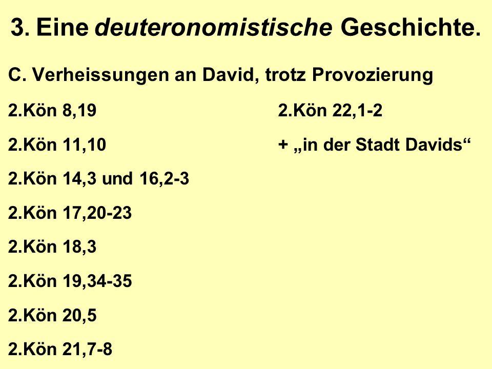 """3. Eine deuteronomistische Geschichte. C.Verheissungen an David, trotz Provozierung 2.Kön 8,192.Kön 22,1-2 2.Kön 11,10+ """"in der Stadt Davids"""" 2.Kön 14"""