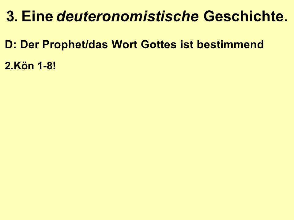 3. Eine deuteronomistische Geschichte. D: Der Prophet/das Wort Gottes ist bestimmend 2.Kön 1-8!