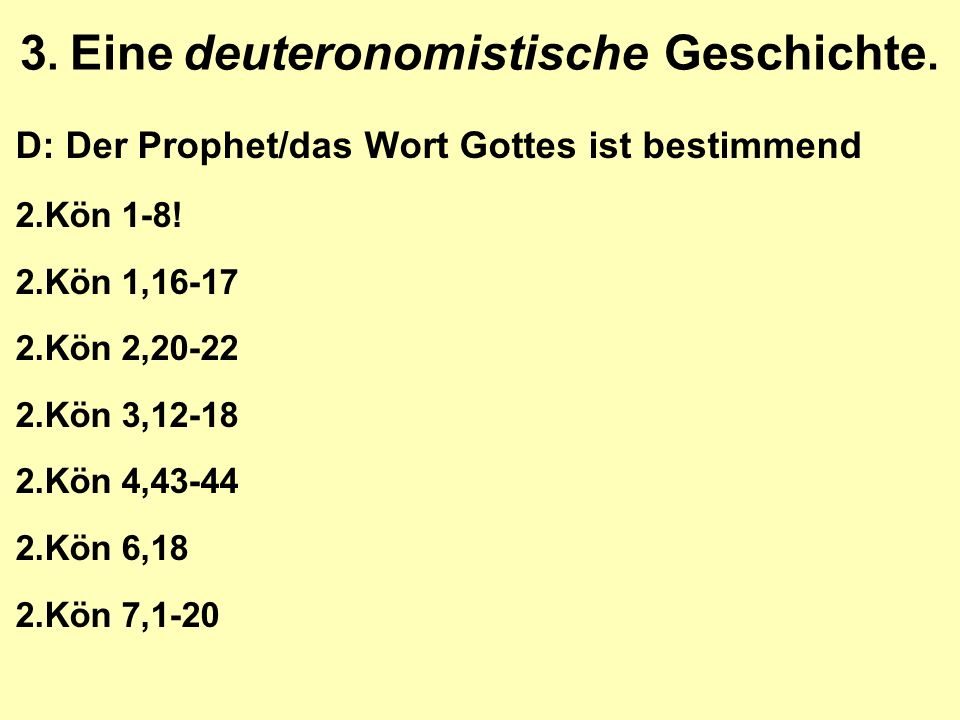 3.Eine deuteronomistische Geschichte. D: Der Prophet/das Wort Gottes ist bestimmend 2.Kön 1-8.