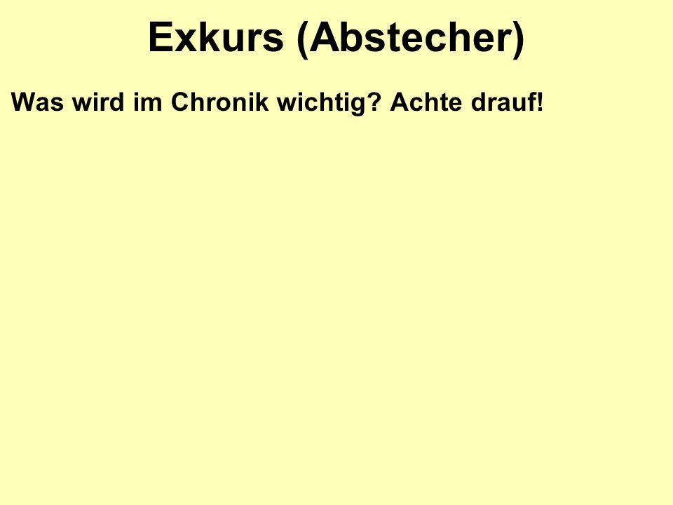 Exkurs (Abstecher) Was wird im Chronik wichtig Achte drauf!