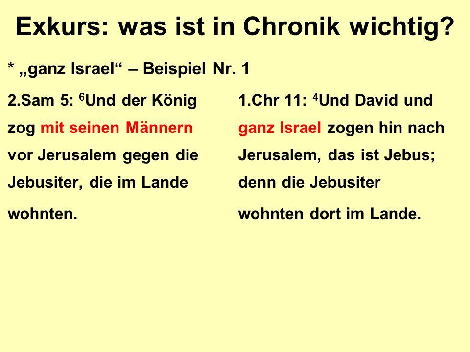 """Exkurs: was ist in Chronik wichtig? * """"ganz Israel"""" – Beispiel Nr. 1 2.Sam 5: 6 Und der König1.Chr 11: 4 Und David und zog mit seinen Männernganz Isra"""