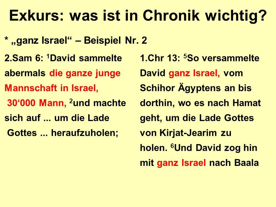 """Exkurs: was ist in Chronik wichtig? * """"ganz Israel"""" – Beispiel Nr. 2 2.Sam 6: 1 David sammelte1.Chr 13: 5 So versammelte abermals die ganze jungeDavid"""