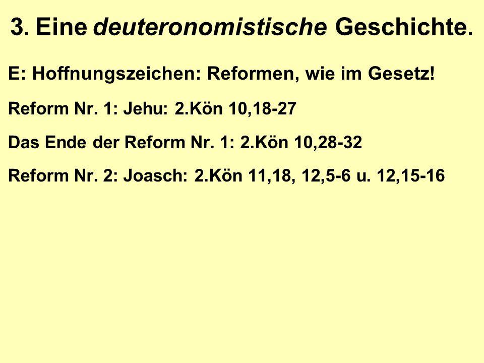 3. Eine deuteronomistische Geschichte. E: Hoffnungszeichen: Reformen, wie im Gesetz.