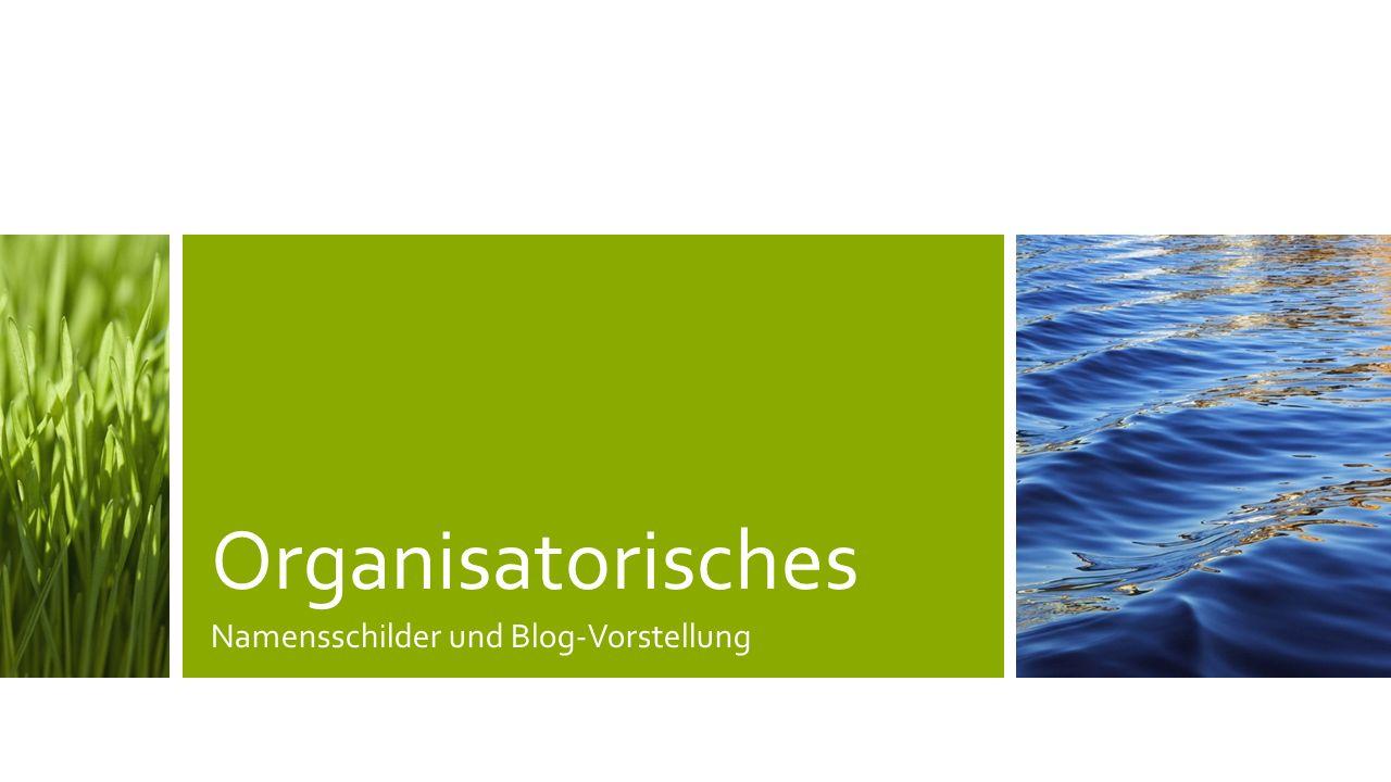 Organisatorisches Namensschilder und Blog-Vorstellung