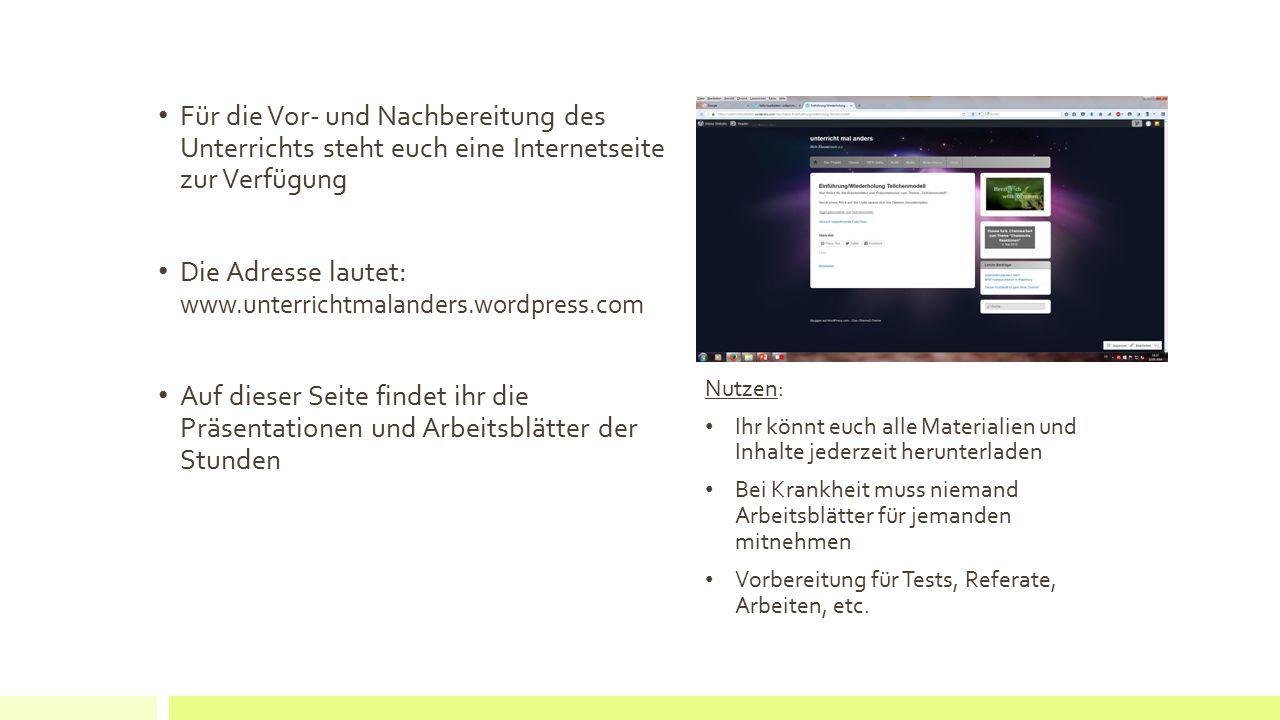Für die Vor- und Nachbereitung des Unterrichts steht euch eine Internetseite zur Verfügung Die Adresse lautet: www.unterrichtmalanders.wordpress.com A